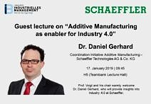 "Towards entry ""Cordial invitation to an interesting guest lecture on ""Additive Manufacturing as enabler for Industry 4.0"" by Dr. Daniel Gerhard (Schaeffler)"""